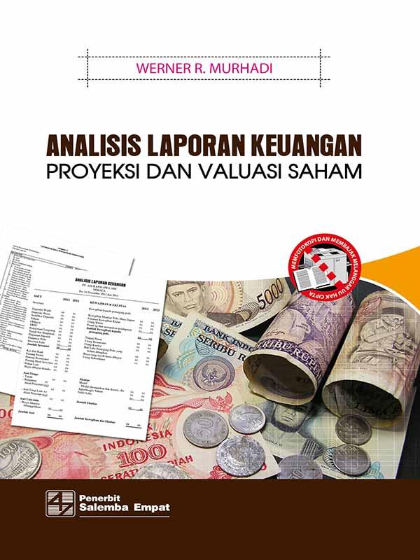 Analisis Laporan Keuangan, Proyeksi dan Valuasi Saham/Werner R. Murhadi (BUKU SAMPEL)