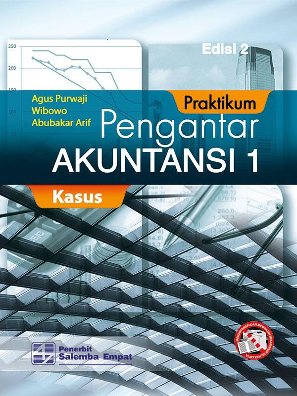 Praktikum Pengantar Akuntansi 1 Edisi 2-Kasus Dan Kertas Kerja/Agus Purwaji-dkk