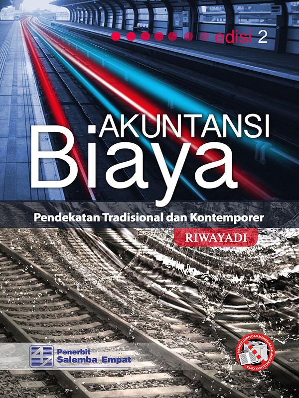 Akuntansi Biaya: Pendekatan Tradisional dan Kontemporer Edisi 2/Riwayadi