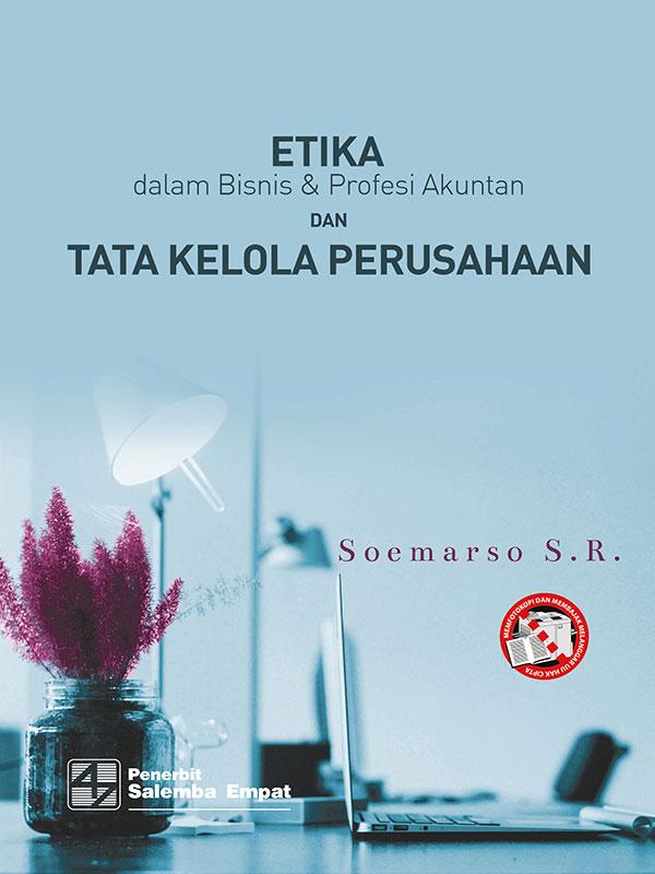 Etika dalam Bisnis Dan Profesi Akuntan dan Tata Kelola Perusahaan/ Soemarso SR