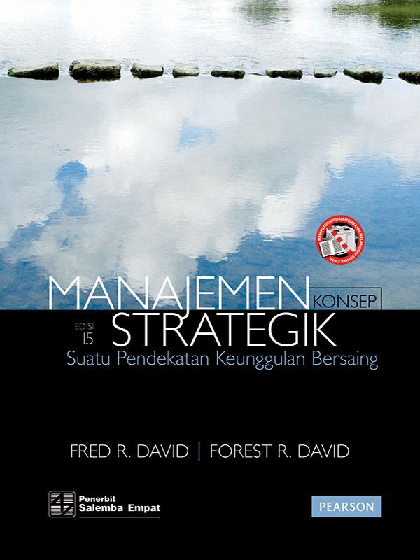 Manajemen Strategik Edisi 15: Suatu Pendekatan Keunggulan Bersaing-Konsep/Fred R. David