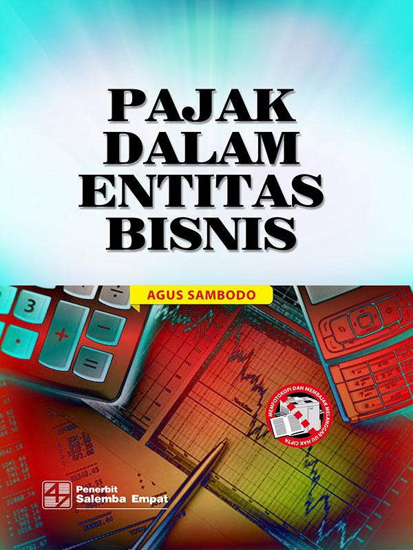 Pajak dalam Entitas Bisnis/Agus Sambodo