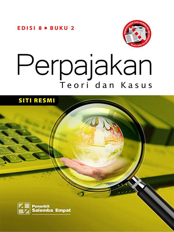 Perpajakan:Teori dan Kasus Edisi 8 Buku 2/Siti Resmi
