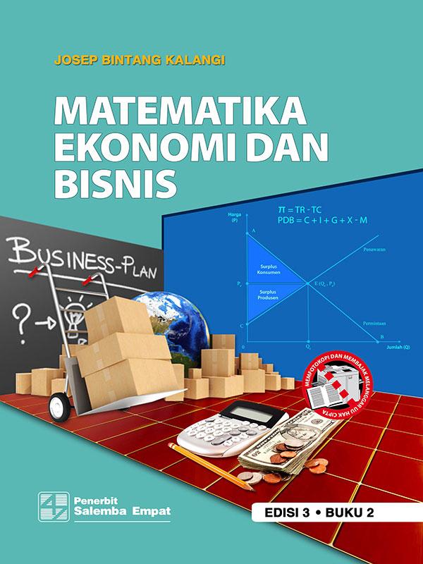 Matematika Ekonomi dan Bisnis Edisi 3 Buku 2/Josep B. Kalangi