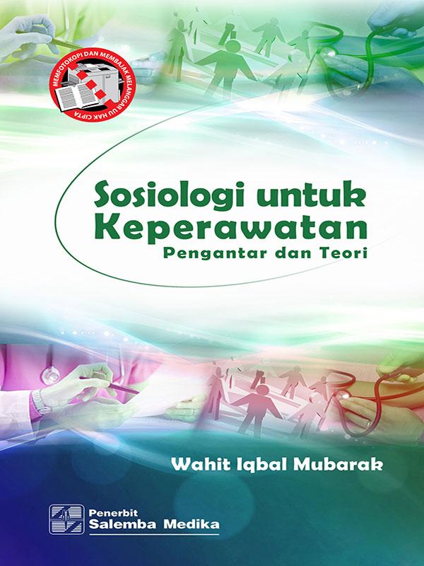 Sosiologi untuk Keperawatan/Wahit Iqbal Mubarak
