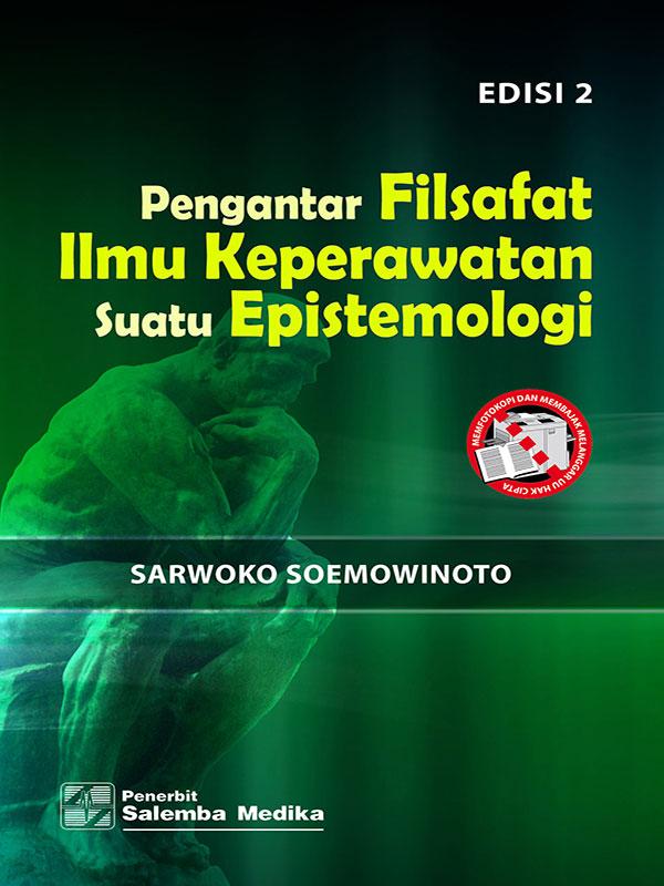 Pengantar Filsafat Ilmu Keperawatan Edisi 2/Sarwoko