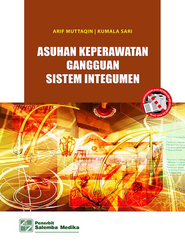 Asuhan Keperawatan Gangguan Sistem Integumen /Arif Muttaqin