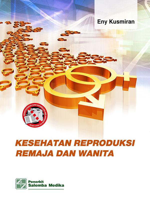 Kesehatan Reproduksi Remaja dan Wanita/Eny Kusmiran