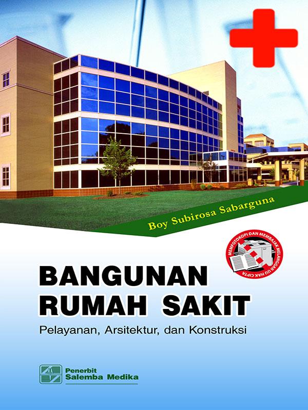 Bangunan Rumah Sakit: Pelayanan,Arsitektur dan Konstruksi/Boy S.