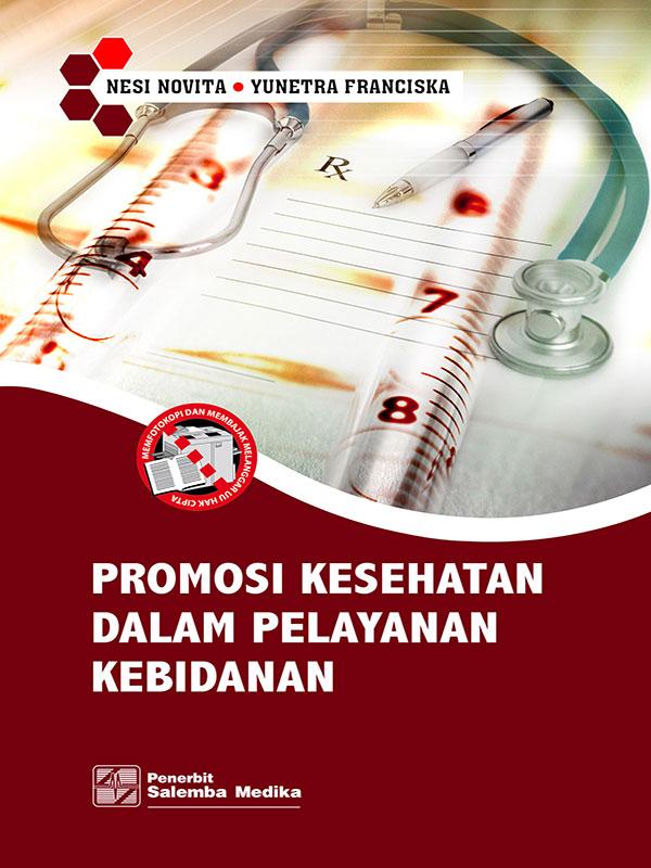 Promosi Kesehatan dalam Pelayanan Kebidanan/Nesi Novita