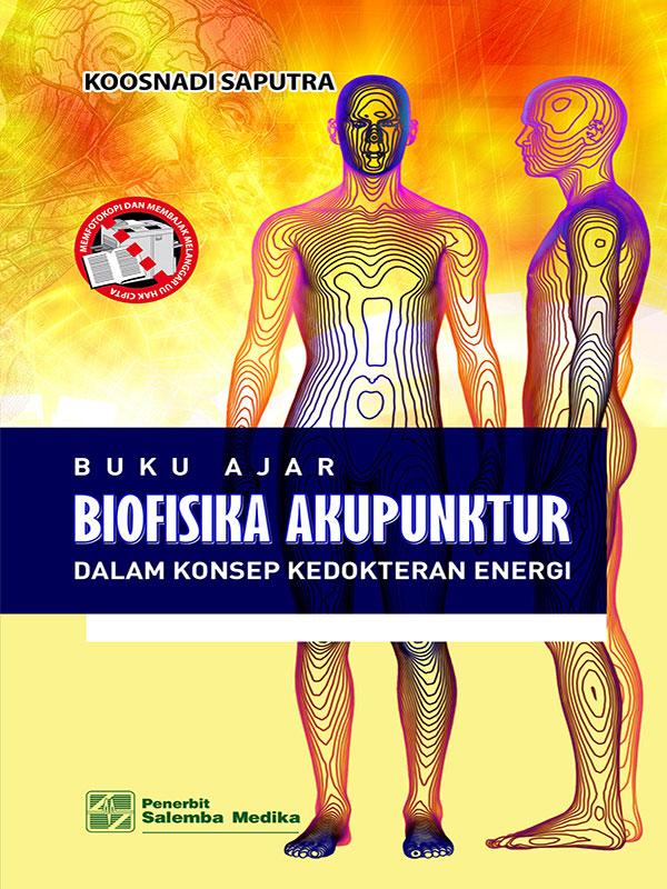 Buku Ajar Biofisika Akupuntur dalam Konsep Kedokteran Energi/Koosnadi S.