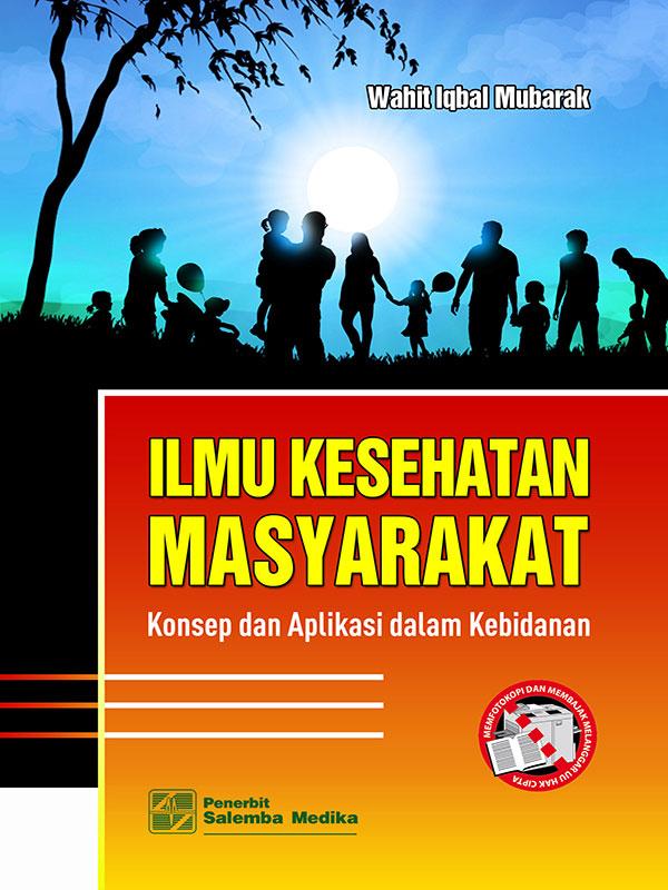Ilmu Kesehatan Masyarakat: Konsep dan Aplikasi dalam Kebidanan/Wahit Iqbal M
