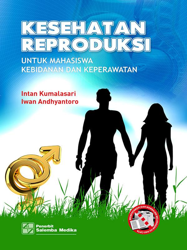 Kesehatan Reproduksi untuk Mahasiswa Kebidanan dan Keperawatan/Intan K.