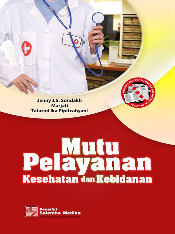 Mutu Pelayanan Kesehatan dan Kebidanan/Jenny JS Sondakh