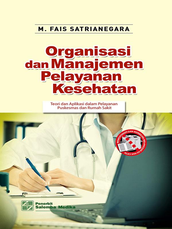 Organisasi dan Manajemen Pelayanan Kesehatan/ M.Fais