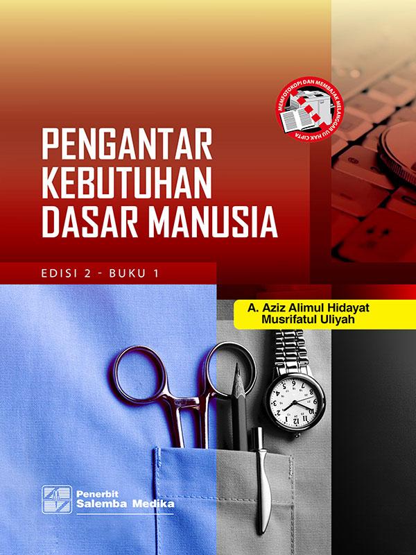 Pengantar Kebutuhan Dasar Manusia Edisi 2 Buku 1/Aziz Alimul