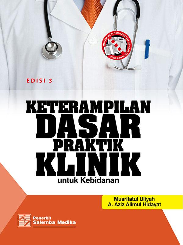 Keterampilan Dasar Praktik Klinik untuk Kebidanan Edisi 3/ A. Aziz Alimul H