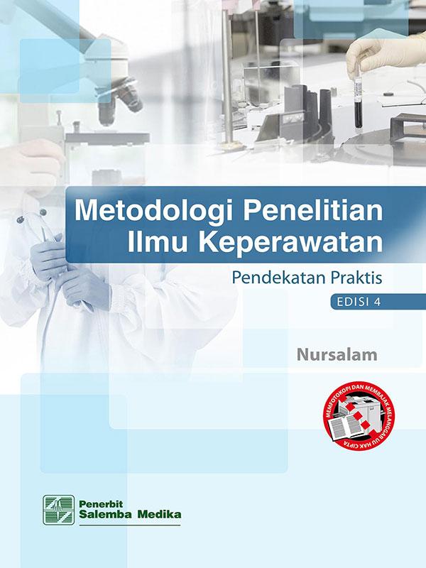 Metodologi Penelitian Ilmu Keperawatan:Pendekatan Praktis Edisi 4/Nursalam