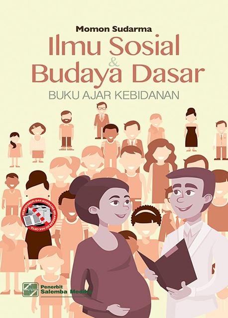 Ilmu Sosial dan Budaya Dasar: Buku Ajar Kebidanan/Momon Sudarma