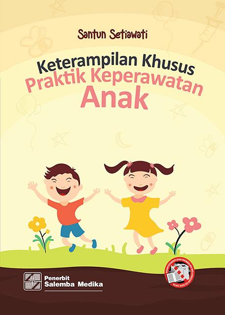 Keterampilan Khusus Praktik Keperawatan Anak/Santun Setiawati