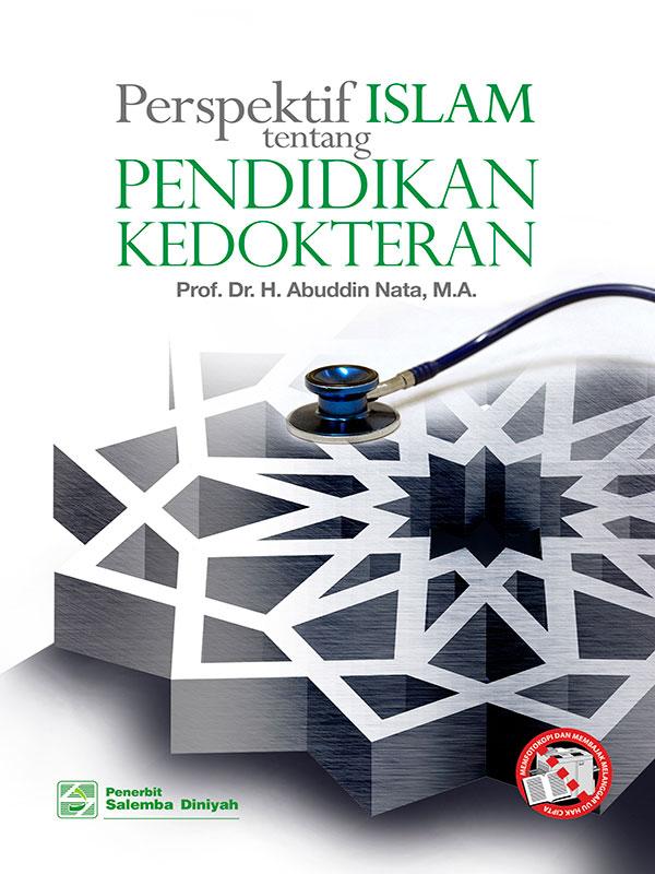 Perspektif Islam tentang Pendidikan Kedokteran/ Prof.Abuddin Nata