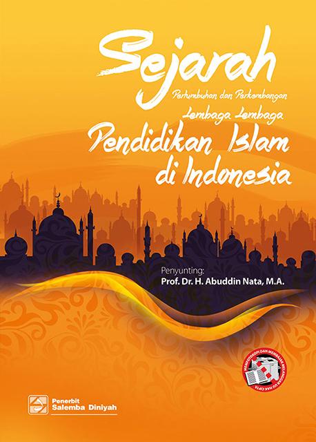 Sejarah Pertumbuhan dan Perkembangan Lembaga-Lembaga Pendidikan Islam di Indonesia/ Abuddin Nata