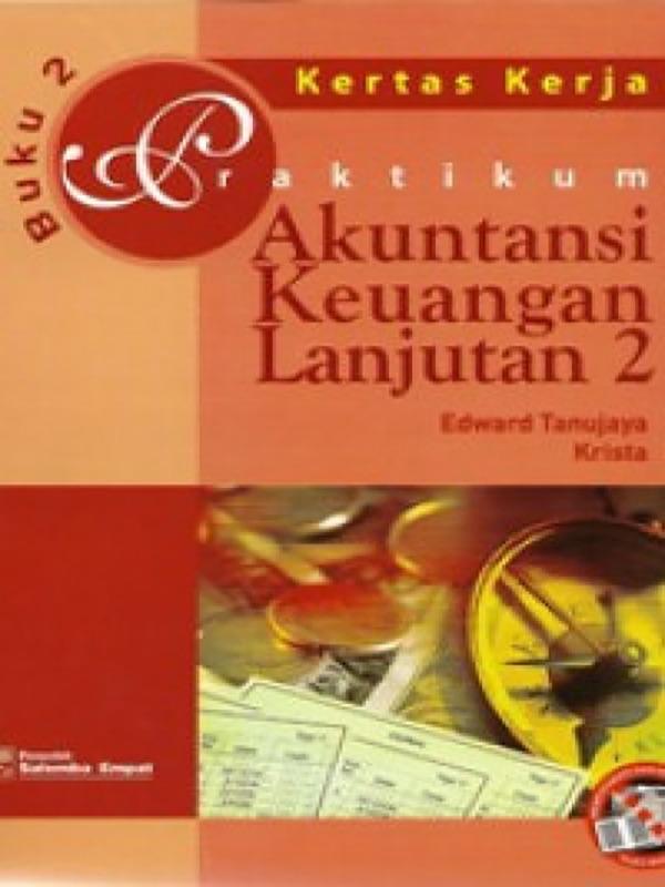 Praktikum Akuntansi Keuangan Lanjutan 2 [kasus Dan kertas kerja]/Edward Tanujaya