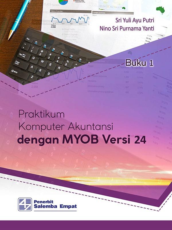 Praktikum Komputer Akuntansi dengan MYOB Versi 24[Kasus & Kertas Kerja]/ Sri Yuli A. Putri