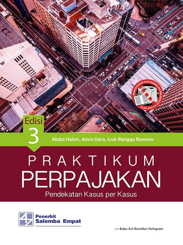 Praktikum Perpajakan: Pendekatan Kasus Per Kasus Edisi 3/Abdul Halim