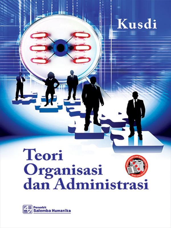 Teori Organisasi dan Administrasi/Kusdi