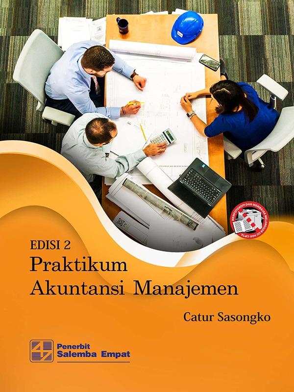 Praktikum Akuntansi Manajemen Edisi 2/Catur Sasongko