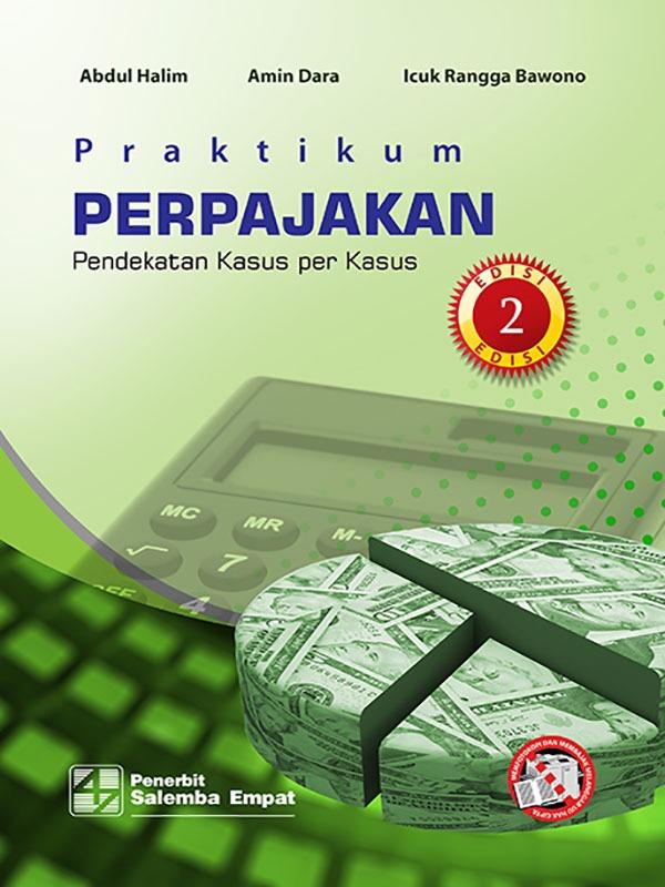 Praktikum Perpajakan:Pendekatan Kasus per Kasus Edisi 2/Prof. Abdul Halim-dkk