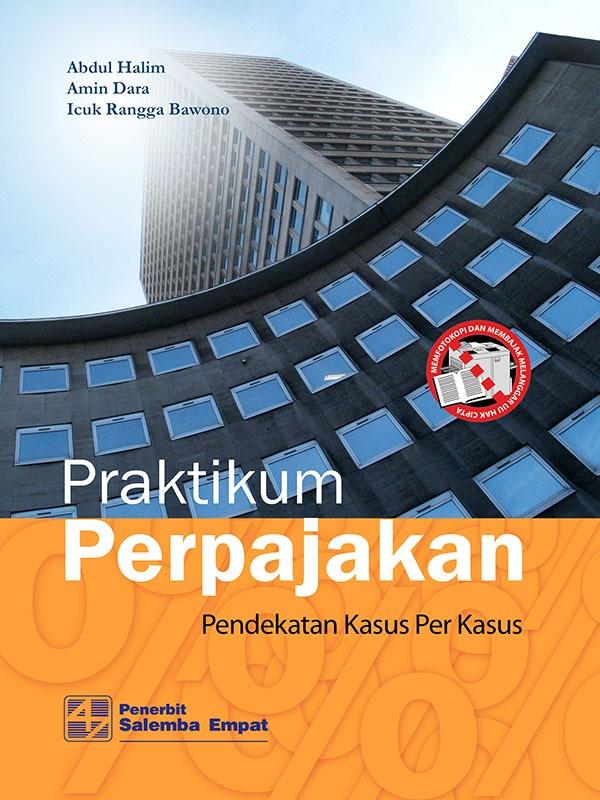 Praktikum Perpajakan:Pendekatan Kasus per Kasus/Prof. Abdul Halim-dkk