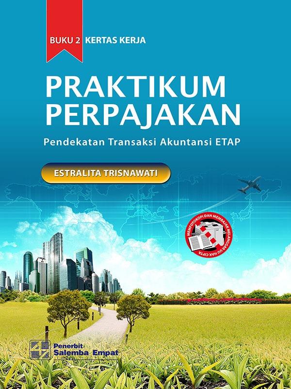 Praktikum Perpajakan: Pendekatan Transaksi Akuntansi ETAP/Estralita