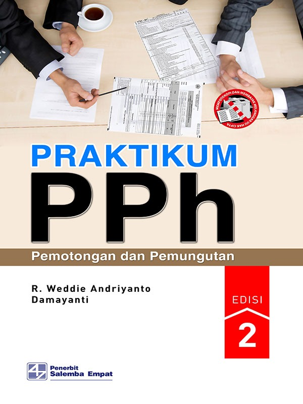 Praktikum PPh Pemotongan dan Pemungutan Edisi 2/R. Weddie Andriyanto