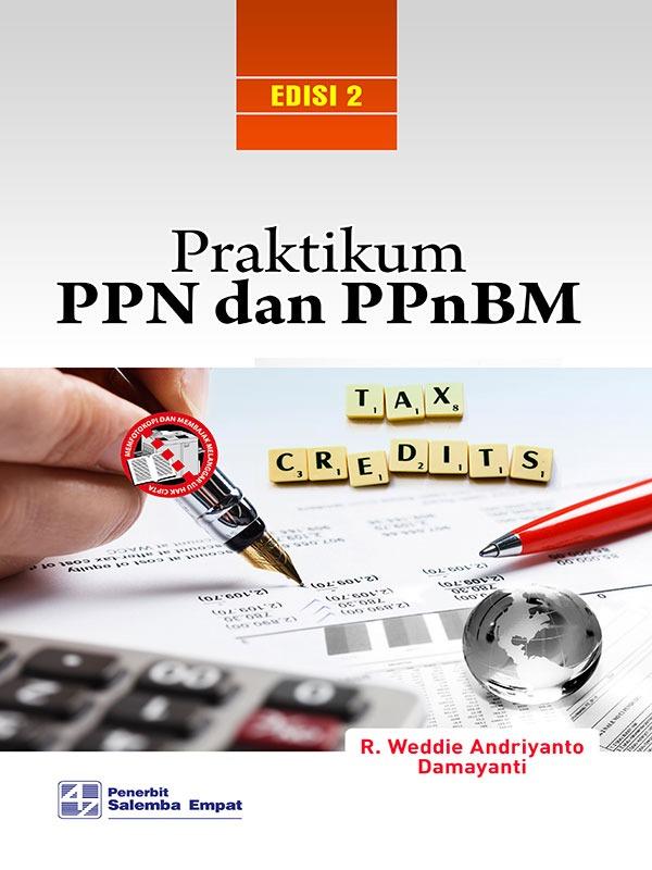 Praktikum PPN dan PPnBM Edisi 2/R. Weddie A