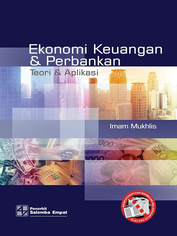 Ekonomi Keuangan dan Perbankan: Teori dan Aplikasi/Imam Mukhlis