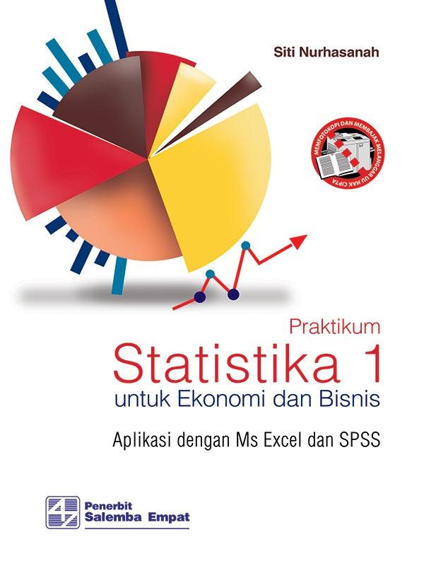 Praktikum Statistika 1: Untuk Ekonomi dan Bisnis/Siti Nurhasanah