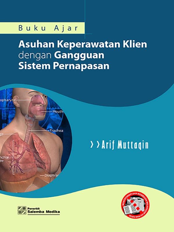 Buku Ajar Asuhan Keperawatan Klien dengan Gangguan Sistem Pernapasan/Arif Muttaqin