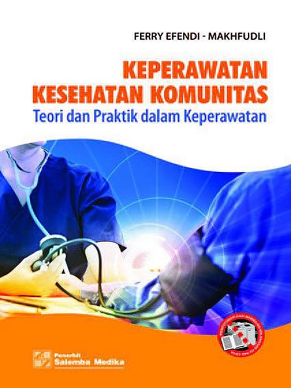 Keperawatan Kesehatan Komunitas/Ferry Effendi