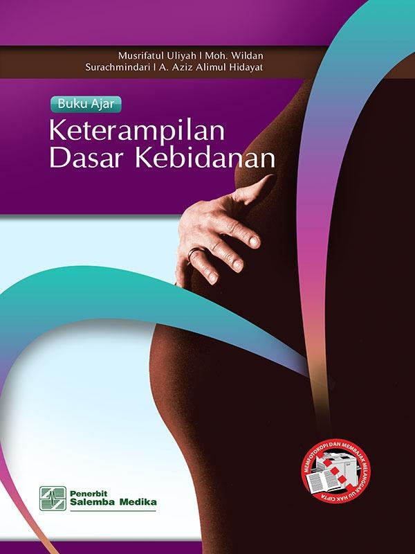 Buku Ajar Keterampilan Dasar Kebidanan/Musrifatul Uliyah-dkk