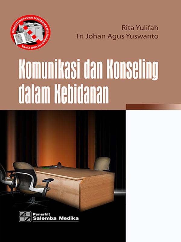 Komunikasi dan Konseling dalam Kebidanan/Rita Yulifah