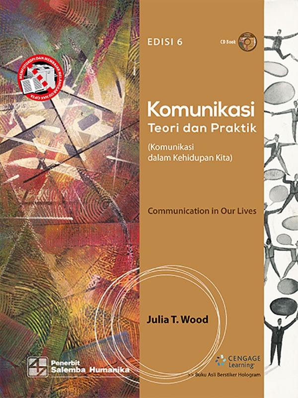 Komunikasi: Teori dan Praktik [Komunikasi dalam Kehidupan kita] Edisi 6-CD Book/Wood
