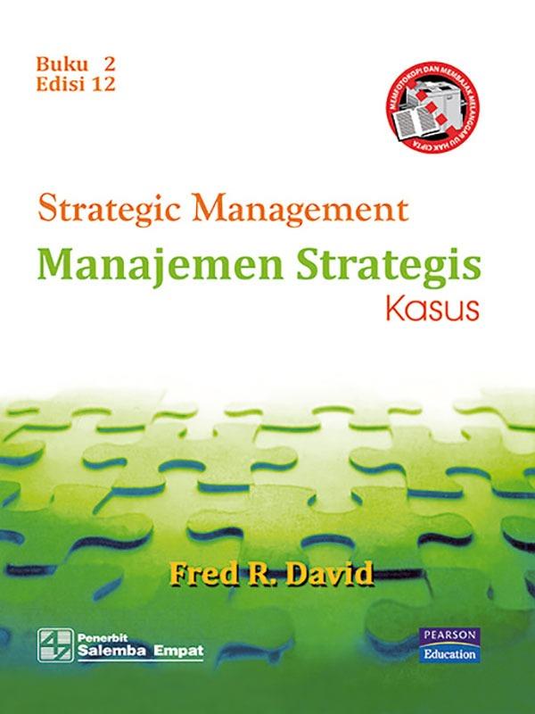Manajemen Strategis Buku 2: Kasus Edisi 12/Fred David