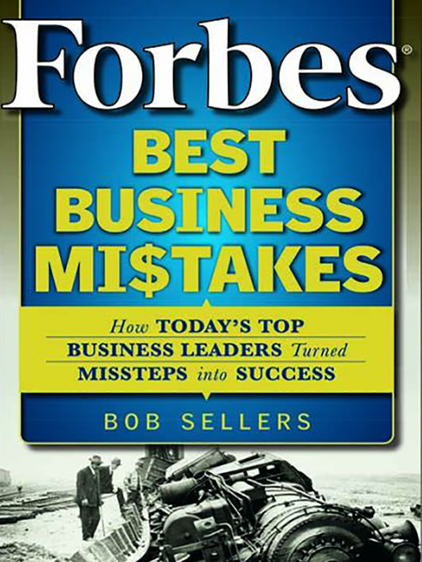 Forbes Best Business Mistakes/Bob Sellers