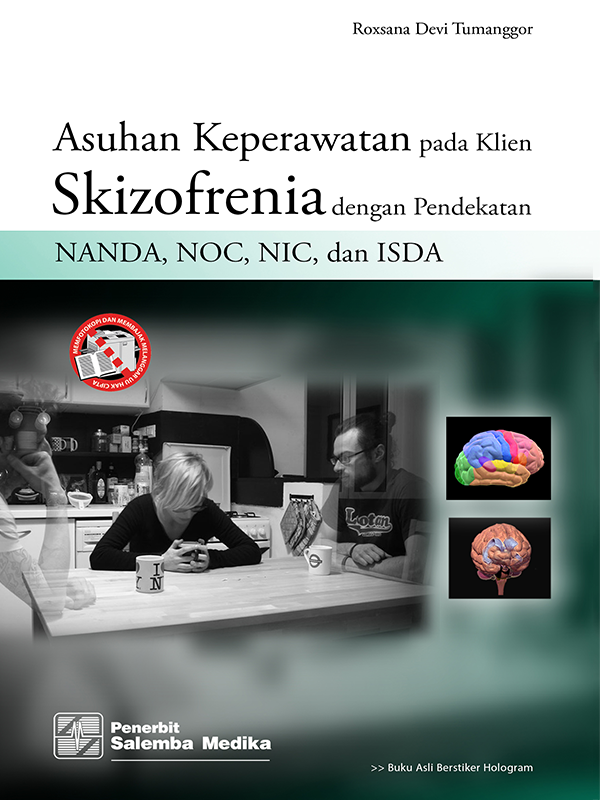 Asuhan Keperawatan pada Klien Skizofrenia dengan Pendekatan NANDA-NOC-NIC dan ISDA/Roxsana Devi Tumanggor