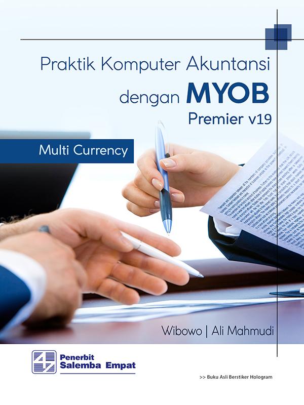 Praktik Komputer Akuntansi dengan MYOB Premier v19 Multi Currency/Wibowo-Ali Mahmudi