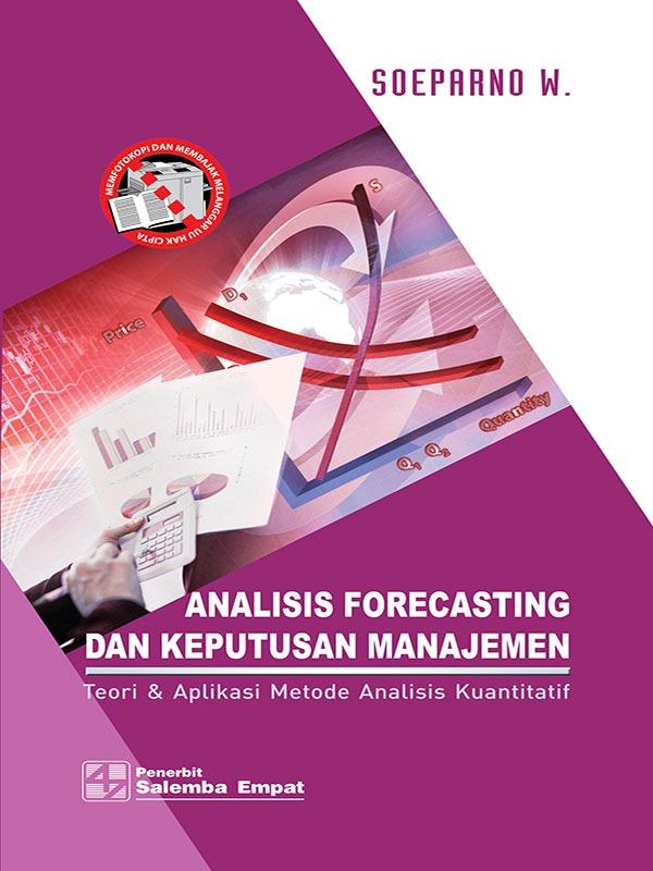 Analisis Forecasting dan Keputusan Manajemen/Soeparno W.