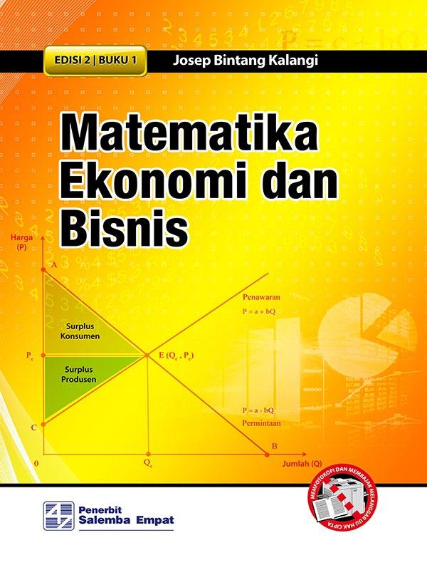 Matematika Ekonomi Dan Bisnis Buku 1 Edisi 2-2011/Josep B. Kalangi