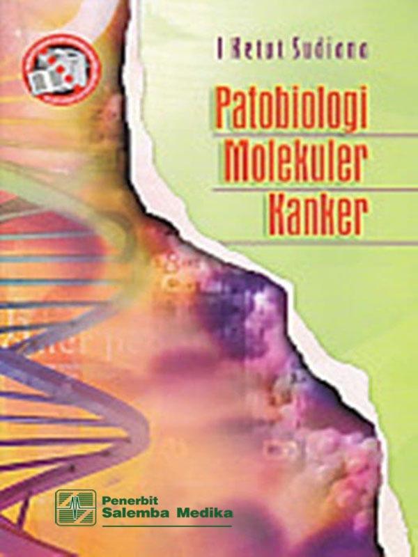 Patobiologi Molekuler Kanker/I Ketut Sudiana